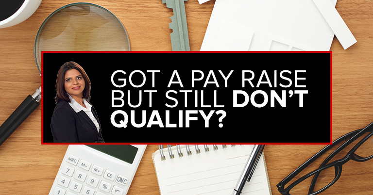 Got a Pay Raise and Still Don't Qualify?