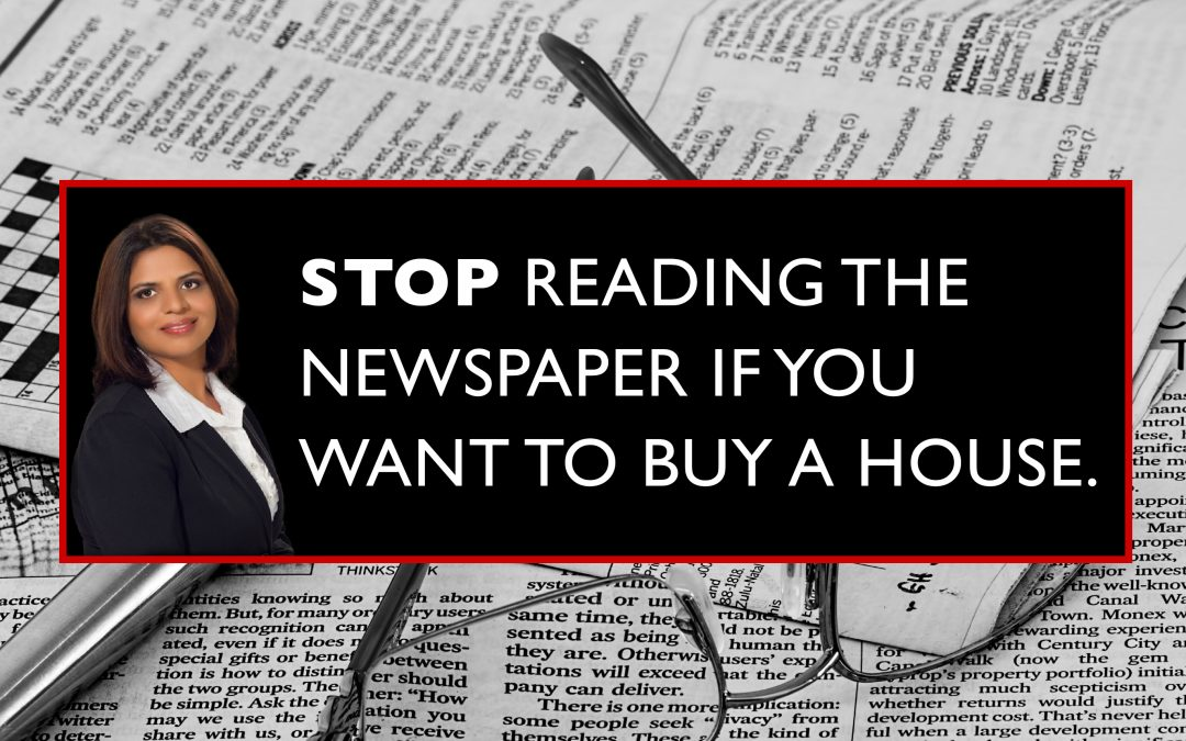 Stop Reading the Newspaper if You Want to Buy a House