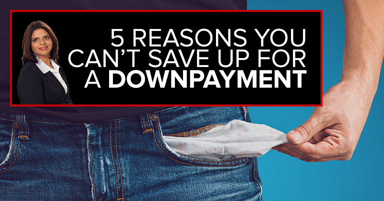 5 Reasons You Can't Save up For a Down Payment