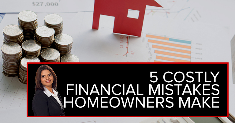 5 Costly Financial Mistakes Homeowners Make